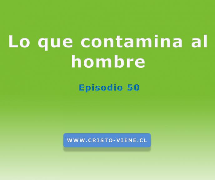 Lo que contamina al hombre (PODCAST 50)