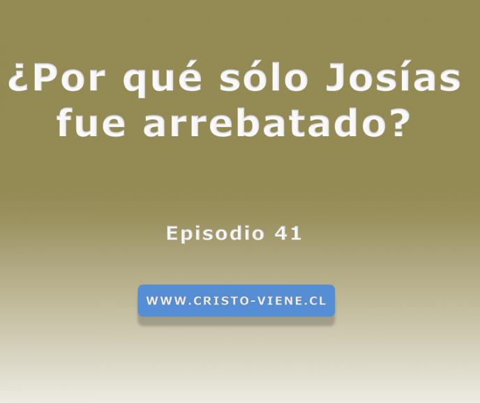 ¿Por qué sólo Josías fue arrebatado? (Podcast 41)