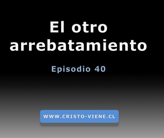 El otro arrebatamiento (Podcast 40)