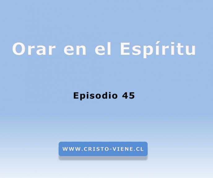 Orar en el Espíritu (Podcast 45)