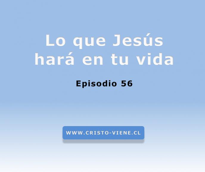 Lo que Jesús hará en tu vida (podcast 56)