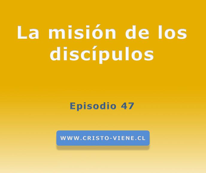 La misión de los discípulos (Podcast 47)