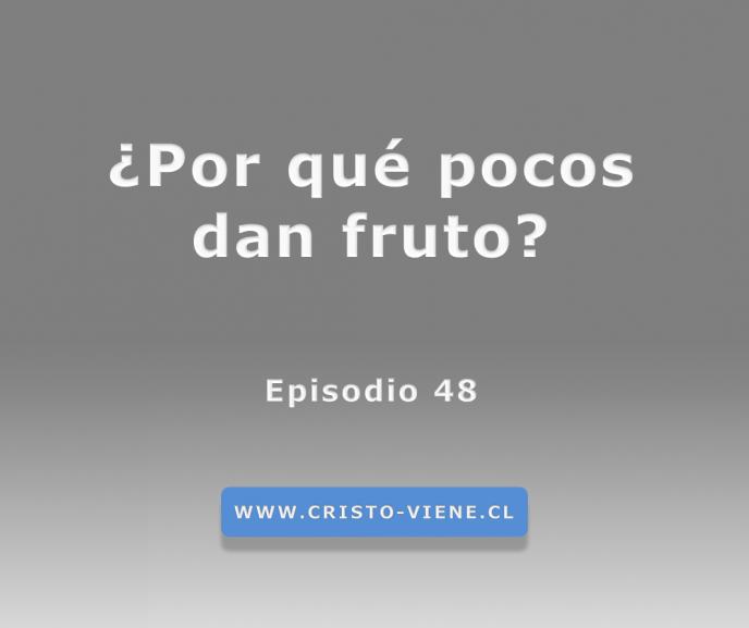 ¿Por qué pocos dan fruto? (Podcast 48)